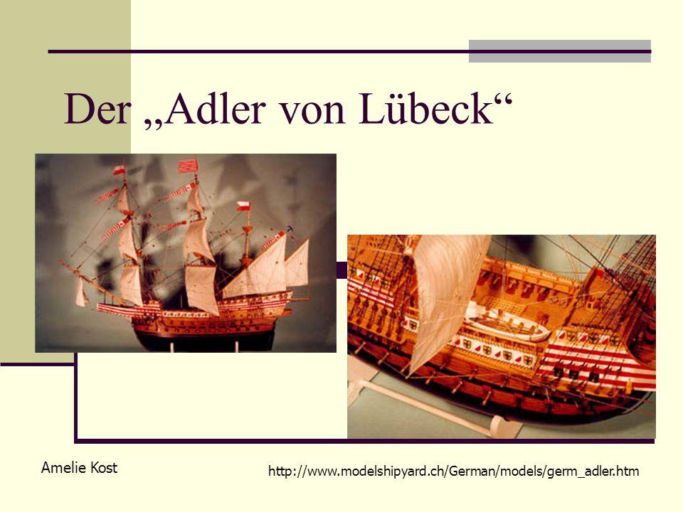 Der Adler von Lübeck Amelie Kost http://www.modelshipyard.ch/German/models/germ_adler.htm