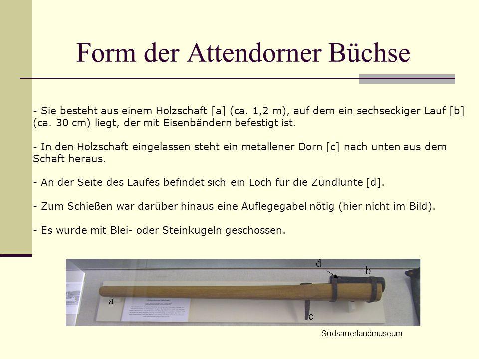 Form der Attendorner Büchse - Sie besteht aus einem Holzschaft [a] (ca. 1,2 m), auf dem ein sechseckiger Lauf [b] (ca. 30 cm) liegt, der mit Eisenbänd