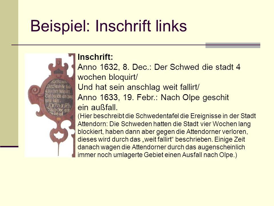 Beispiel: Inschrift links Inschrift: Anno 1632, 8. Dec.: Der Schwed die stadt 4 wochen bloquirt/ Und hat sein anschlag weit fallirt/ Anno 1633, 19. Fe