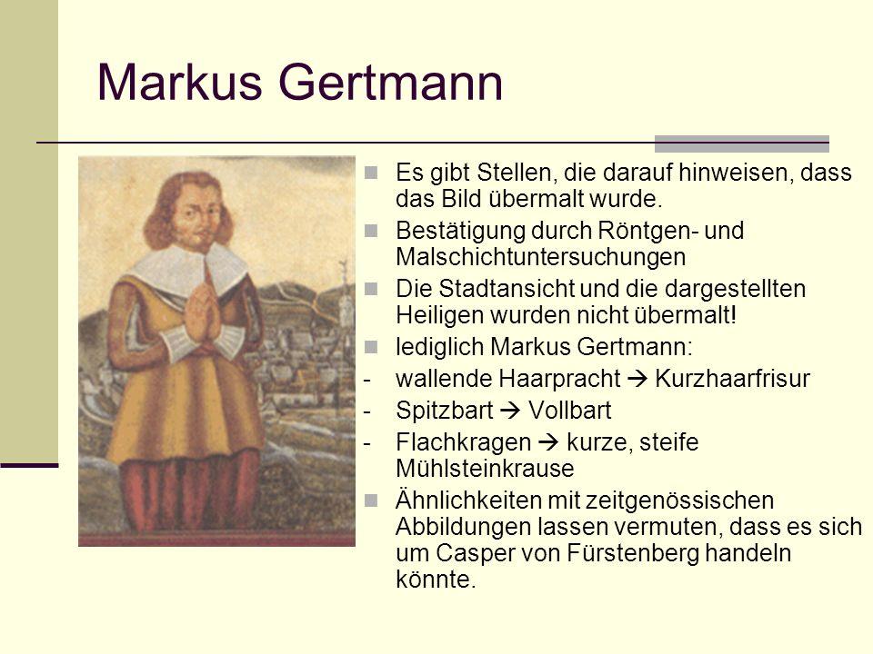 Markus Gertmann Es gibt Stellen, die darauf hinweisen, dass das Bild übermalt wurde. Bestätigung durch Röntgen- und Malschichtuntersuchungen Die Stadt