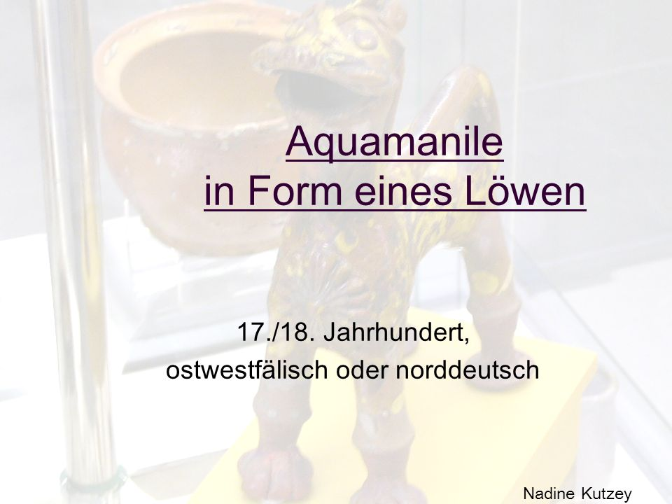 Aquamanile in Form eines Löwen 17./18. Jahrhundert, ostwestfälisch oder norddeutsch Nadine Kutzey