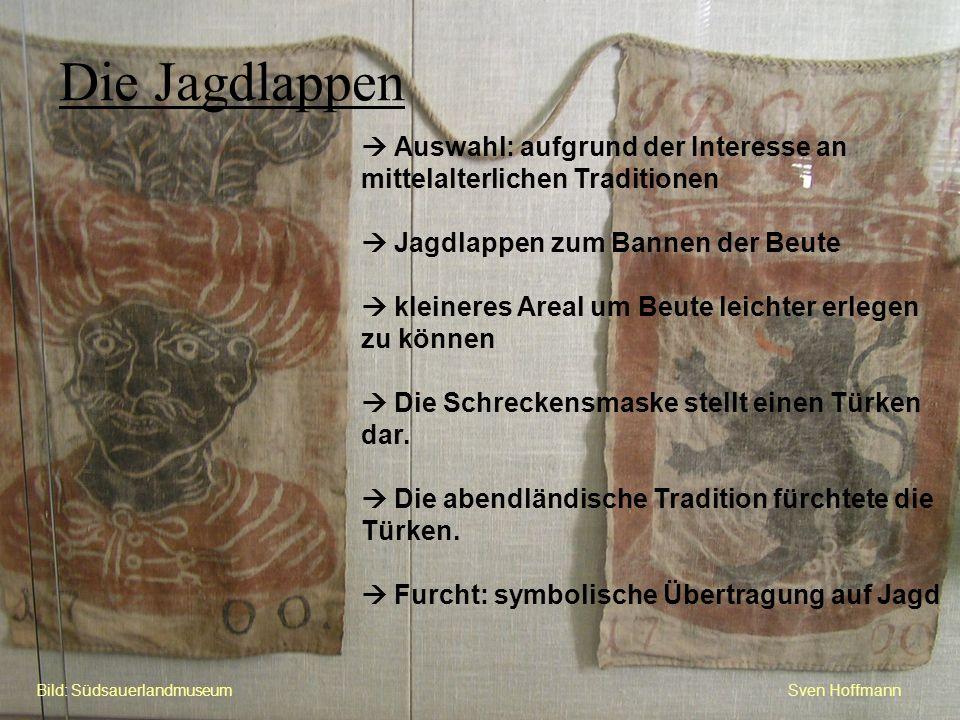 Sven HoffmannBild: Südsauerlandmuseum Die Jagdlappen Auswahl: aufgrund der Interesse an mittelalterlichen Traditionen Jagdlappen zum Bannen der Beute