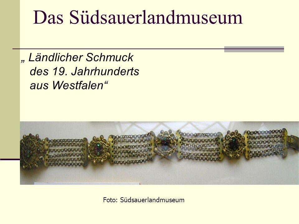 Das Südsauerlandmuseum Ländlicher Schmuck des 19. Jahrhunderts aus Westfalen Foto: Südsauerlandmuseum
