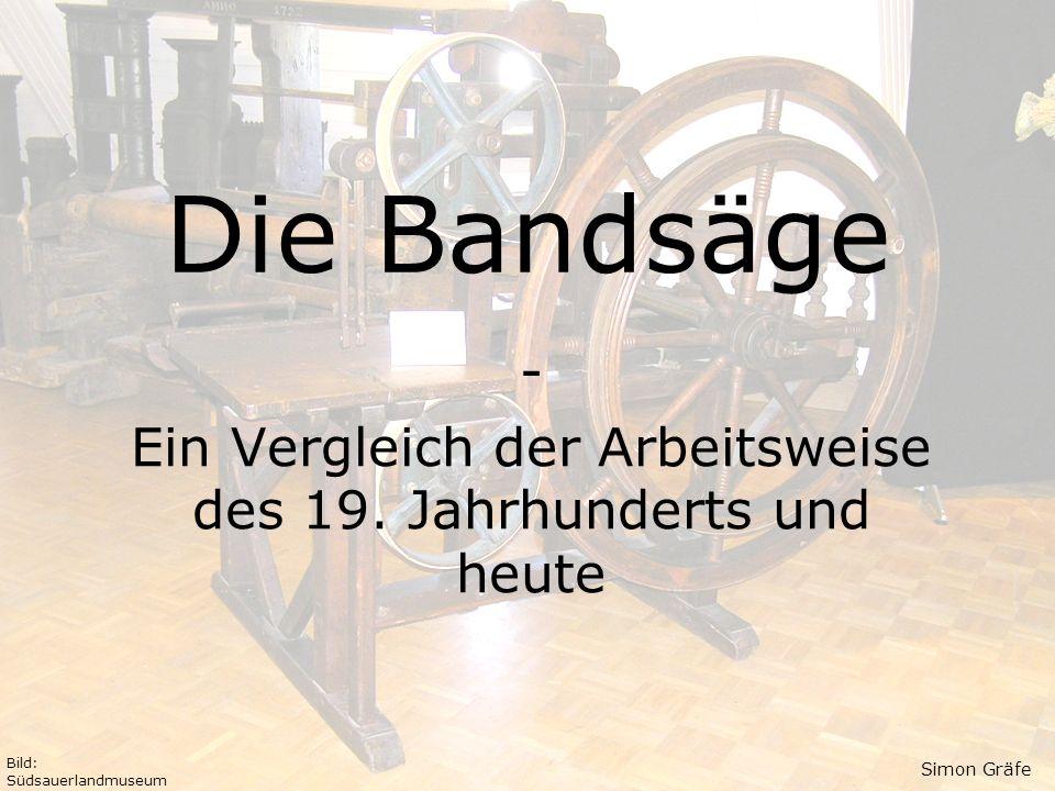 Die Bandsäge - Ein Vergleich der Arbeitsweise des 19. Jahrhunderts und heute Bild: Südsauerlandmuseum Simon Gräfe