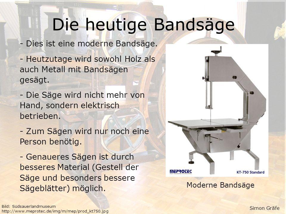 Heutige Bandsägen Die heutige Bandsäge - Dies ist eine moderne Bandsäge. - Heutzutage wird sowohl Holz als auch Metall mit Bandsägen gesägt. - Die Säg