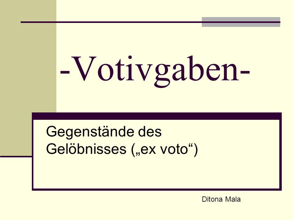 -Votivgaben- Gegenstände des Gelöbnisses (ex voto) Ditona Mala