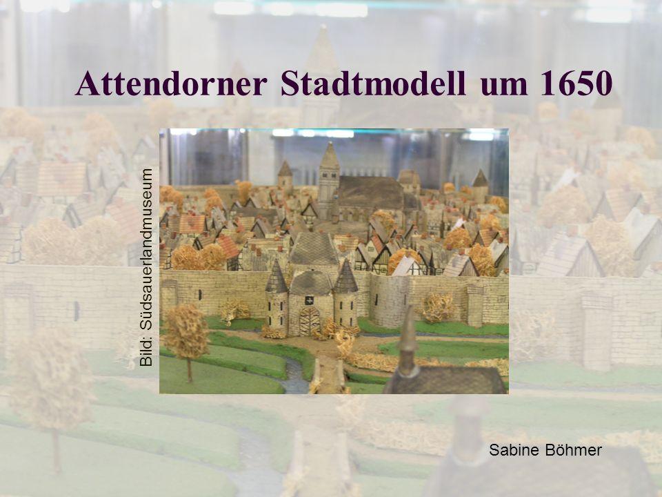 Attendorner Stadtmodell um 1650 Sabine Böhmer Bild: Südsauerlandmuseum