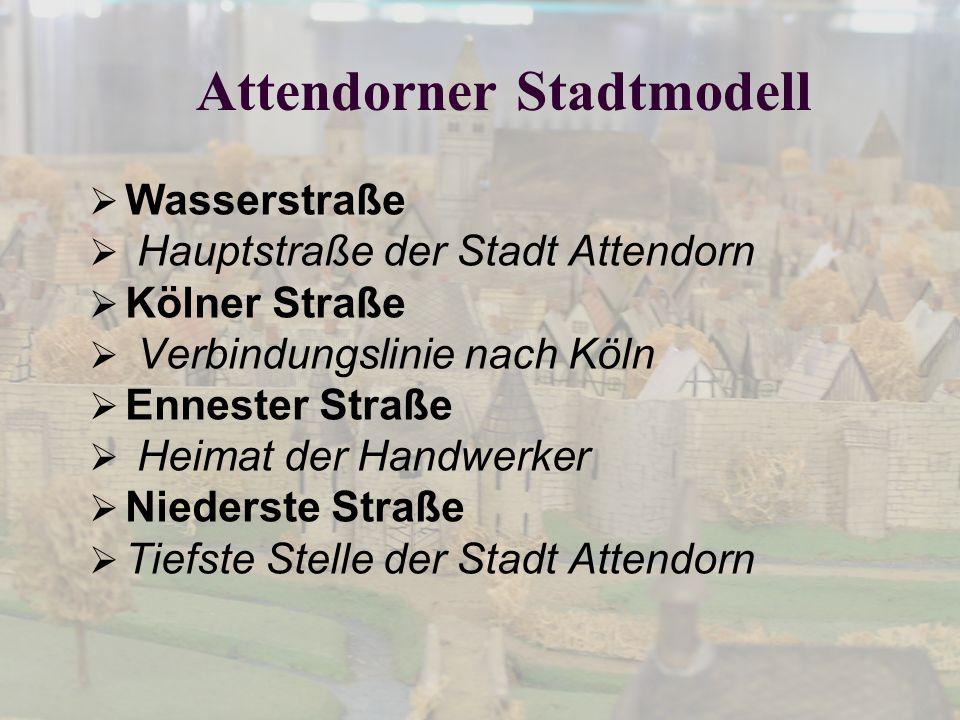 Attendorner Stadtmodell Wasserstraße Hauptstraße der Stadt Attendorn Kölner Straße Verbindungslinie nach Köln Ennester Straße Heimat der Handwerker Niederste Straße Tiefste Stelle der Stadt Attendorn