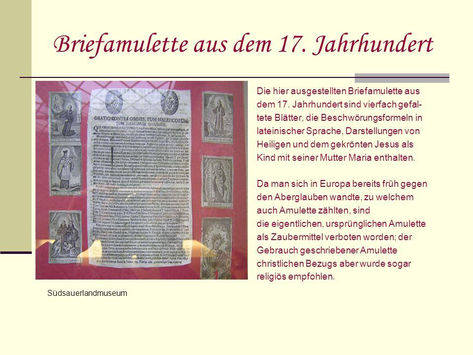 Briefamulette aus dem 17. Jahrhundert Die hier ausgestellten Briefamulette aus dem 17. Jahrhundert sind vierfach gefal- tete Blätter, die Beschwörungs