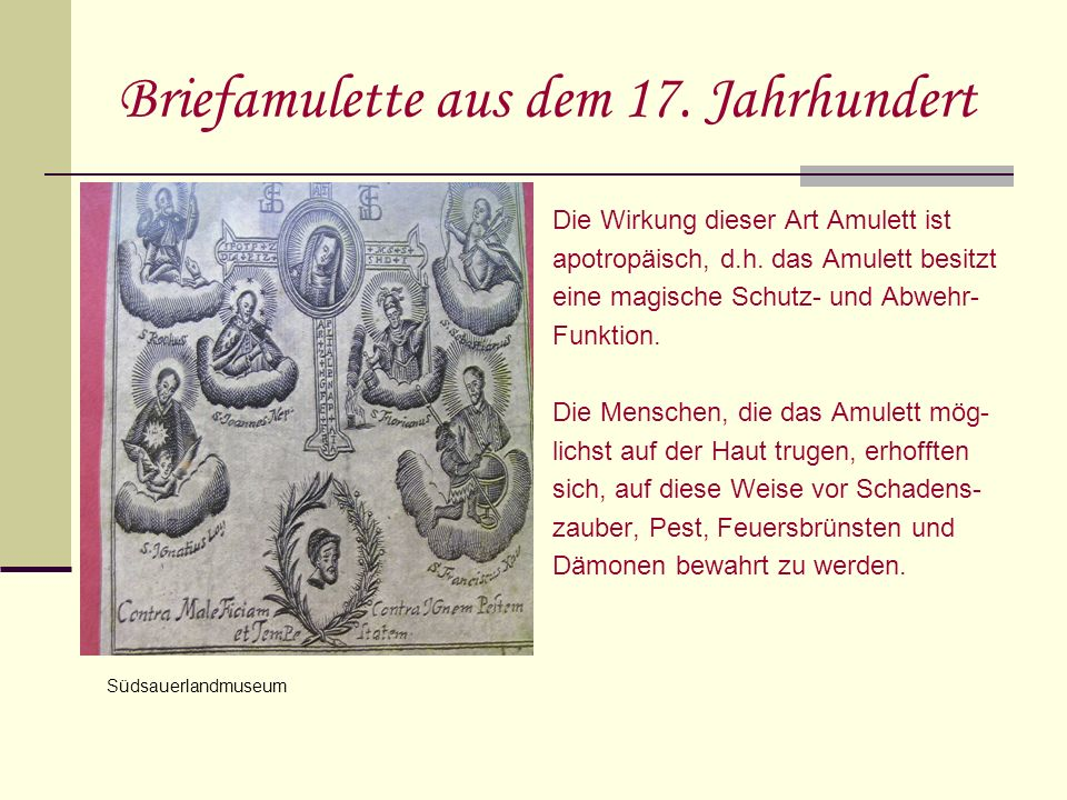 Briefamulette aus dem 17. Jahrhundert Die Wirkung dieser Art Amulett ist apotropäisch, d.h. das Amulett besitzt eine magische Schutz- und Abwehr- Funk