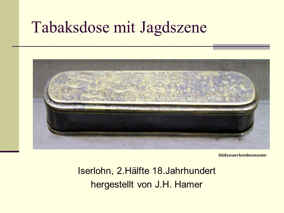 Tabaksdose mit Jagdszene Iserlohn, 2.Hälfte 18.Jahrhundert hergestellt von J.H. Hamer Südsauerlandmuseum