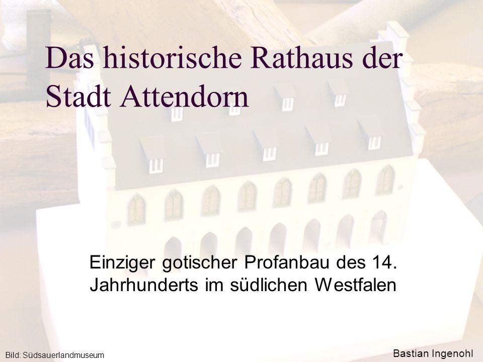 Das historische Rathaus der Stadt Attendorn Einziger gotischer Profanbau des 14. Jahrhunderts im südlichen Westfalen Bild: Südsauerlandmuseum Bastian