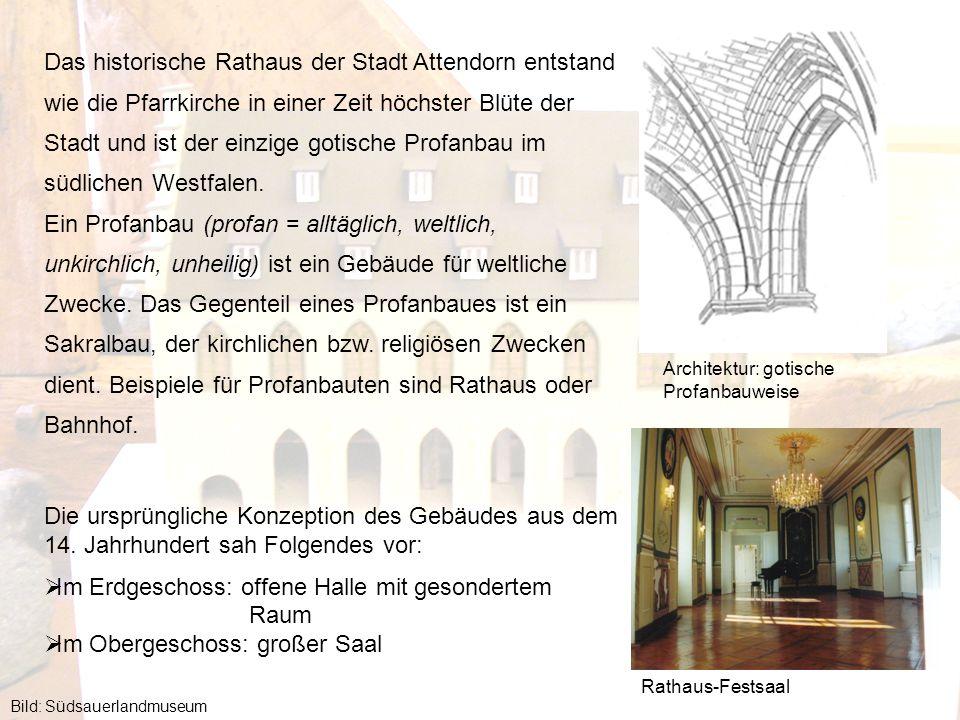 Das historische Rathaus der Stadt Attendorn entstand wie die Pfarrkirche in einer Zeit höchster Blüte der Stadt und ist der einzige gotische Profanbau im südlichen Westfalen.