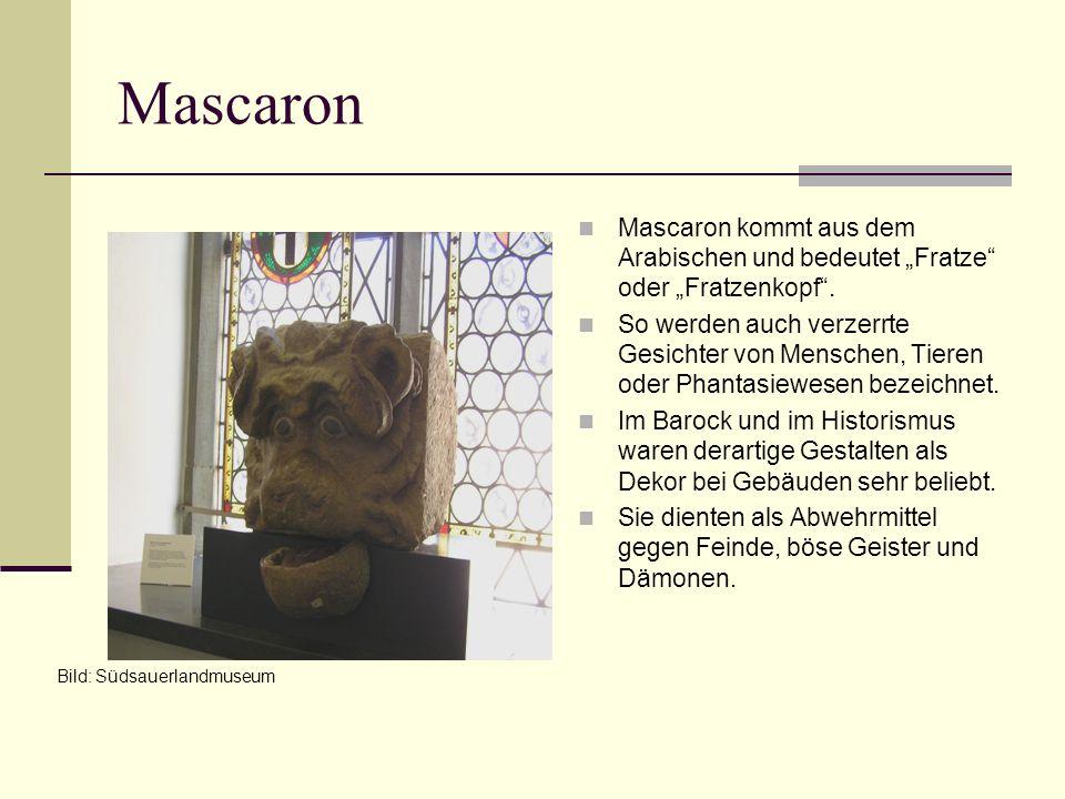 Mascaron Mascaron kommt aus dem Arabischen und bedeutet Fratze oder Fratzenkopf. So werden auch verzerrte Gesichter von Menschen, Tieren oder Phantasi