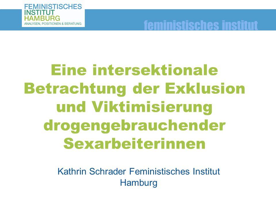 feministisches institut Eine intersektionale Betrachtung der Exklusion und Viktimisierung drogengebrauchender Sexarbeiterinnen Kathrin Schrader Femini
