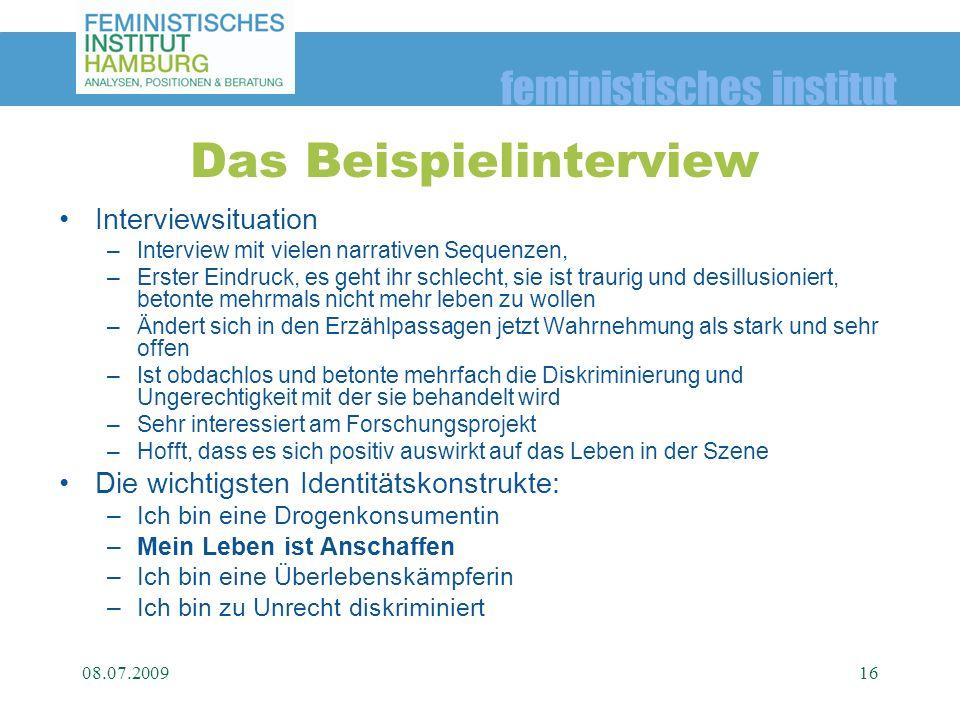 feministisches institut Das Beispielinterview Interviewsituation –Interview mit vielen narrativen Sequenzen, –Erster Eindruck, es geht ihr schlecht, s