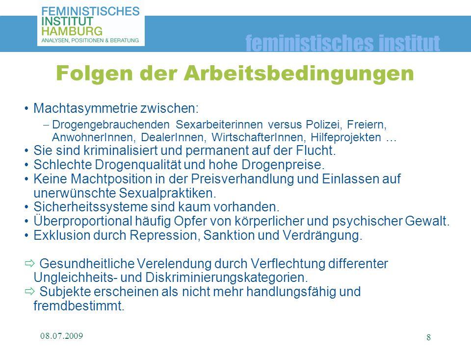 feministisches institut Machtasymmetrie zwischen: Drogengebrauchenden Sexarbeiterinnen versus Polizei, Freiern, AnwohnerInnen, DealerInnen, Wirtschaft