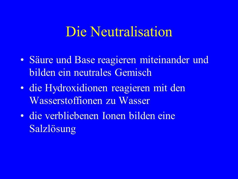 Die Neutralisation Säure und Base reagieren miteinander und bilden ein neutrales Gemisch die Hydroxidionen reagieren mit den Wasserstoffionen zu Wasse