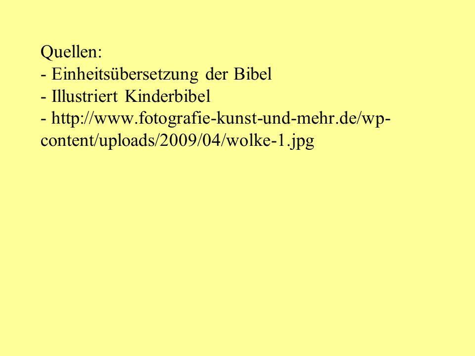 Quellen: - Einheitsübersetzung der Bibel - Illustriert Kinderbibel - http://www.fotografie-kunst-und-mehr.de/wp- content/uploads/2009/04/wolke-1.jpg