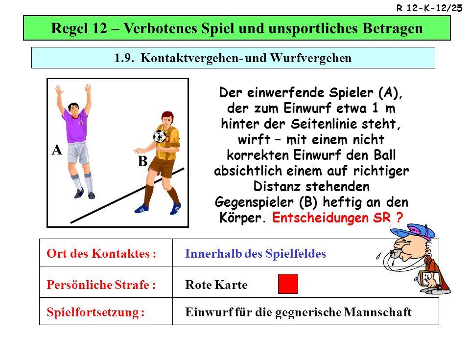 1.9. Kontaktvergehen- und Wurfvergehen Regel 12 – Verbotenes Spiel und unsportliches Betragen Spielfortsetzung : Persönliche Strafe : Ort des Kontakte