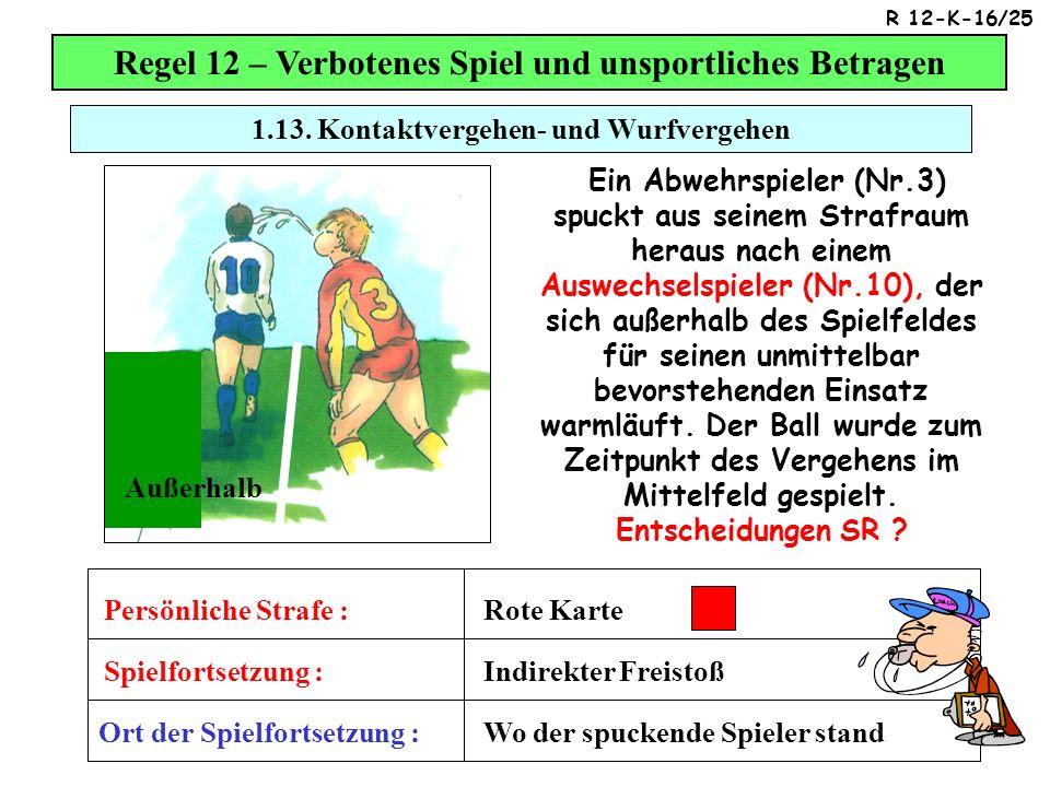 Regel 12 – Verbotenes Spiel und unsportliches Betragen Ein Abwehrspieler (Nr.3) spuckt aus seinem Strafraum heraus nach einem Auswechselspieler (Nr.10