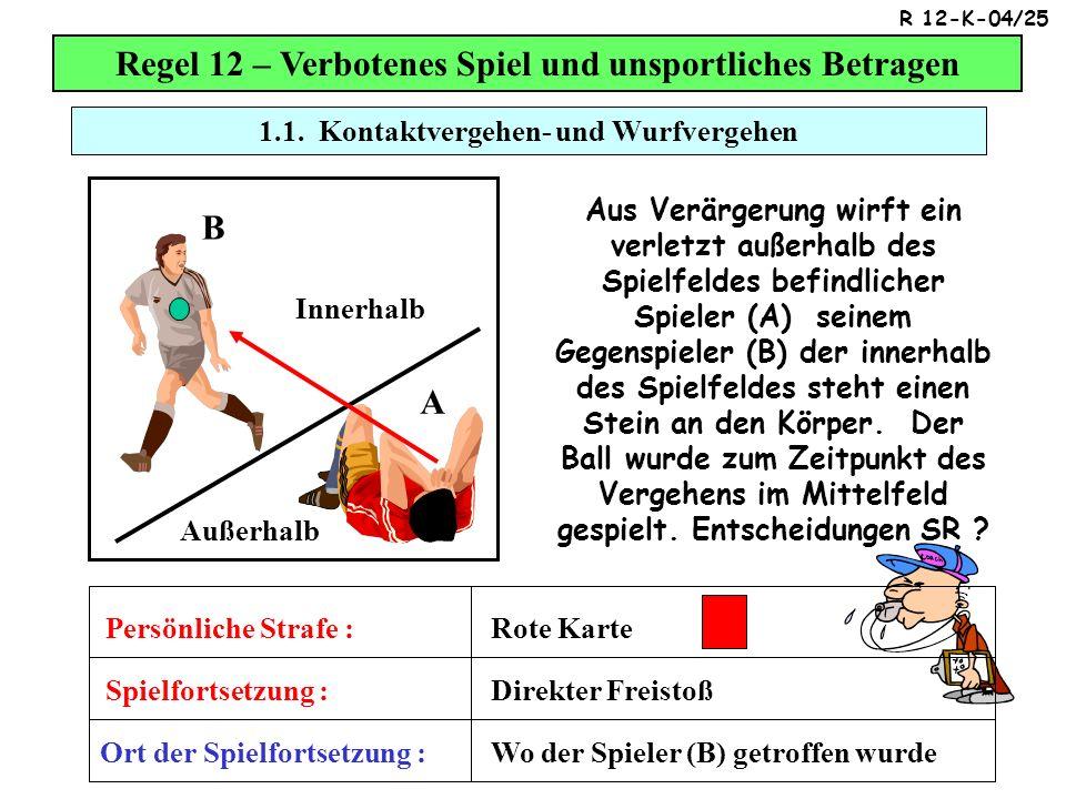 1.1. Kontaktvergehen- und Wurfvergehen Regel 12 – Verbotenes Spiel und unsportliches Betragen Aus Verärgerung wirft ein verletzt außerhalb des Spielfe