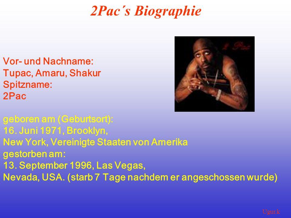 Ugur.k 2Pac´s Biographie Vor- und Nachname: Tupac, Amaru, Shakur Spitzname: 2Pac geboren am (Geburtsort): 16. Juni 1971, Brooklyn, New York, Vereinigt