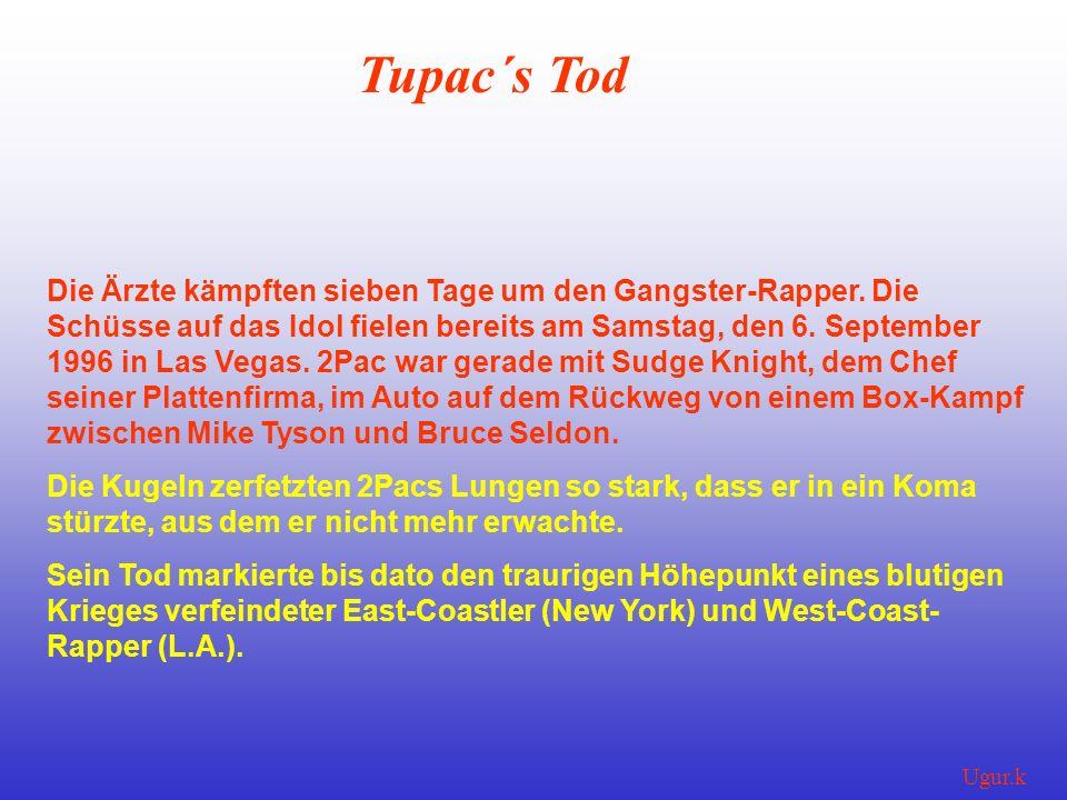 Ugur.k Tupac´s Tod Die Ärzte kämpften sieben Tage um den Gangster-Rapper. Die Schüsse auf das Idol fielen bereits am Samstag, den 6. September 1996 in