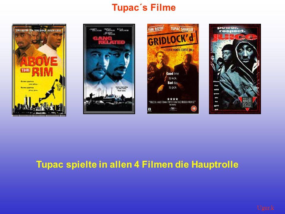 Ugur.k Tupac´s Filme Tupac spielte in allen 4 Filmen die Hauptrolle