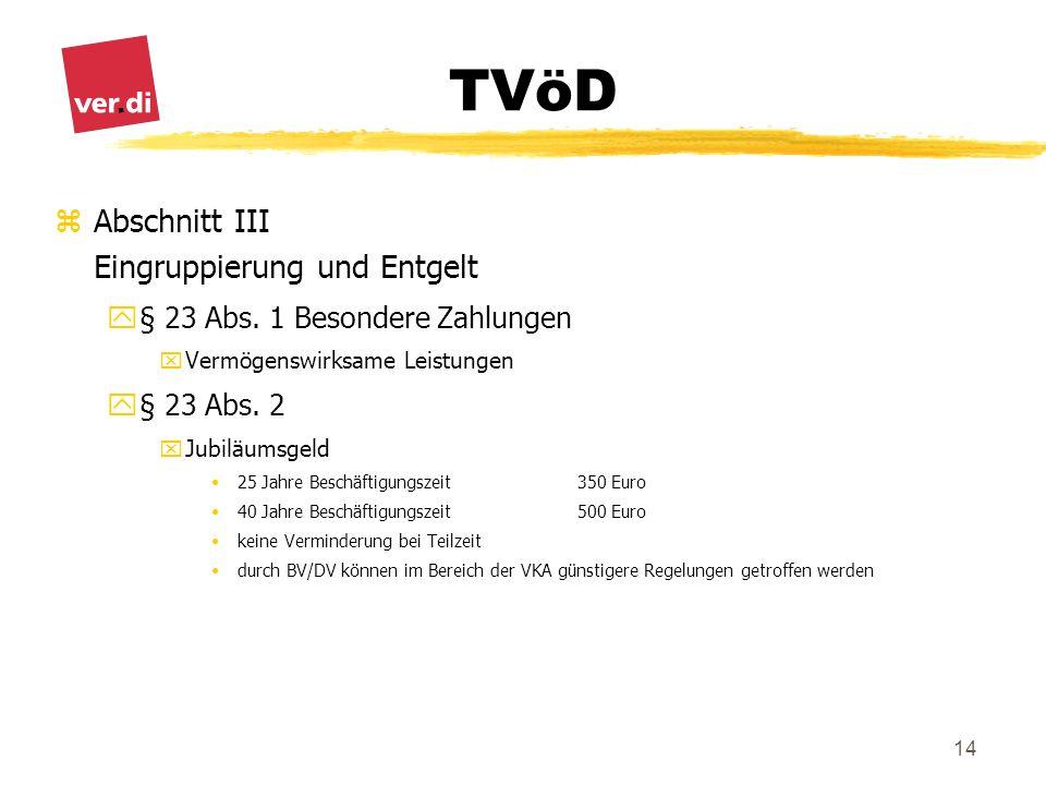 TVöD 14 zAbschnitt III Eingruppierung und Entgelt y§ 23 Abs. 1 Besondere Zahlungen xVermögenswirksame Leistungen y§ 23 Abs. 2 xJubiläumsgeld 25 Jahre