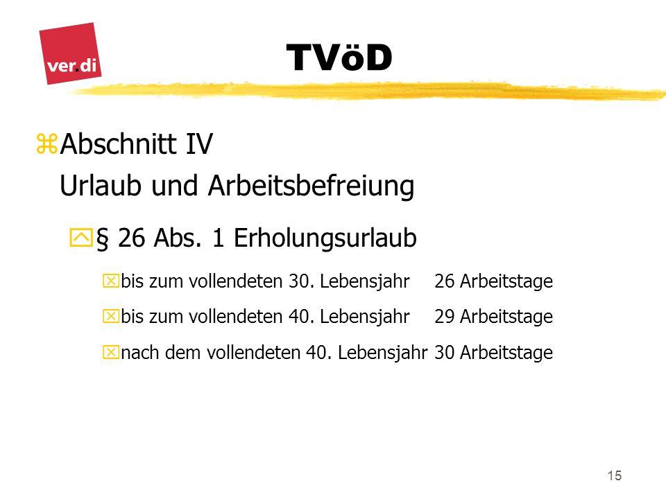 TVöD 15 zAbschnitt IV Urlaub und Arbeitsbefreiung y§ 26 Abs. 1 Erholungsurlaub xbis zum vollendeten 30. Lebensjahr 26 Arbeitstage xbis zum vollendeten