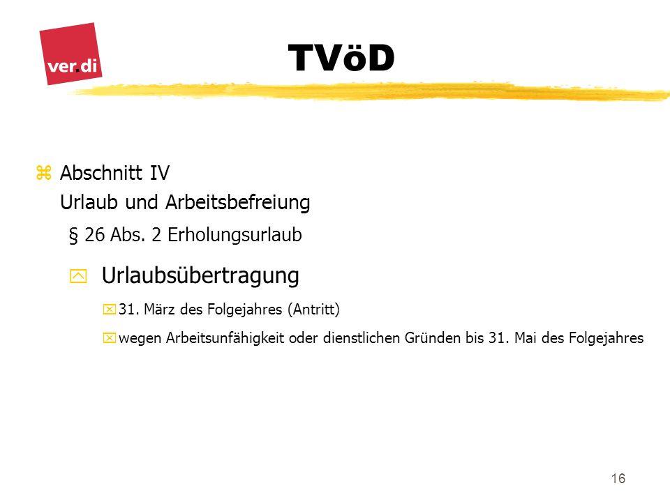 TVöD 16 zAbschnitt IV Urlaub und Arbeitsbefreiung § 26 Abs. 2 Erholungsurlaub y Urlaubsübertragung x31. März des Folgejahres (Antritt) xwegen Arbeitsu