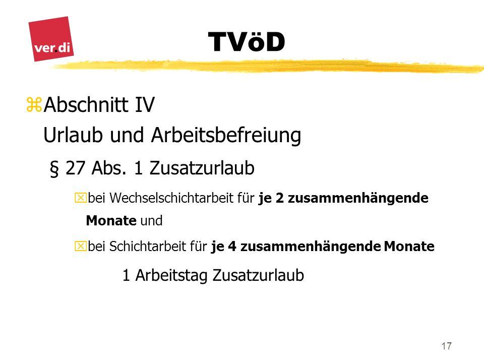 TVöD 17 zAbschnitt IV Urlaub und Arbeitsbefreiung § 27 Abs. 1 Zusatzurlaub xbei Wechselschichtarbeit für je 2 zusammenhängende Monate und xbei Schicht