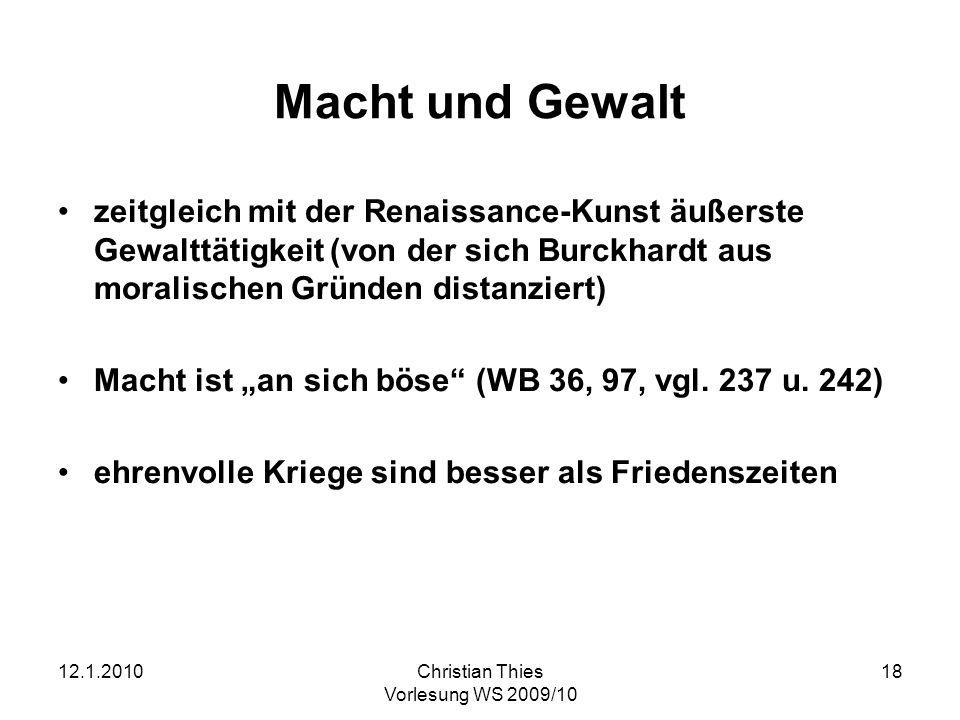 12.1.2010Christian Thies Vorlesung WS 2009/10 18 Macht und Gewalt zeitgleich mit der Renaissance-Kunst äußerste Gewalttätigkeit (von der sich Burckhar