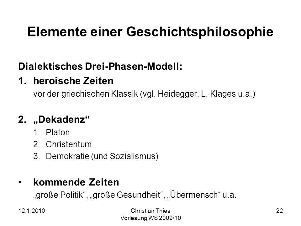 12.1.2010Christian Thies Vorlesung WS 2009/10 22 Elemente einer Geschichtsphilosophie Dialektisches Drei-Phasen-Modell: 1.heroische Zeiten vor der gri