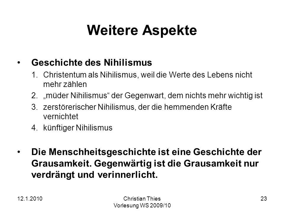 12.1.2010Christian Thies Vorlesung WS 2009/10 23 Weitere Aspekte Geschichte des Nihilismus 1.Christentum als Nihilismus, weil die Werte des Lebens nic