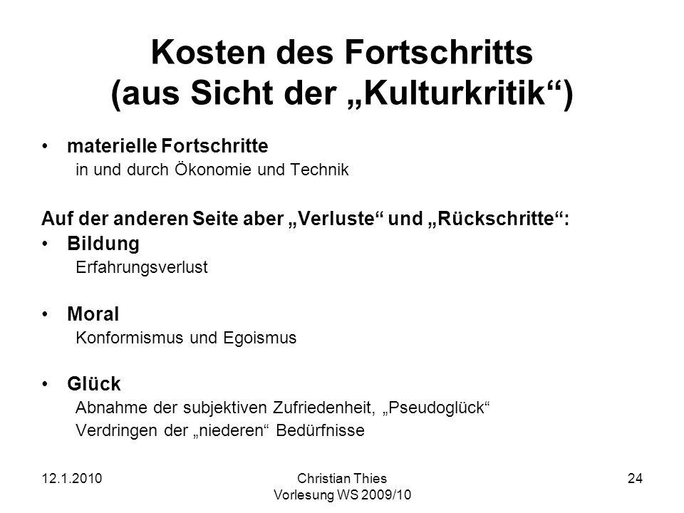 12.1.2010Christian Thies Vorlesung WS 2009/10 24 Kosten des Fortschritts (aus Sicht der Kulturkritik) materielle Fortschritte in und durch Ökonomie un