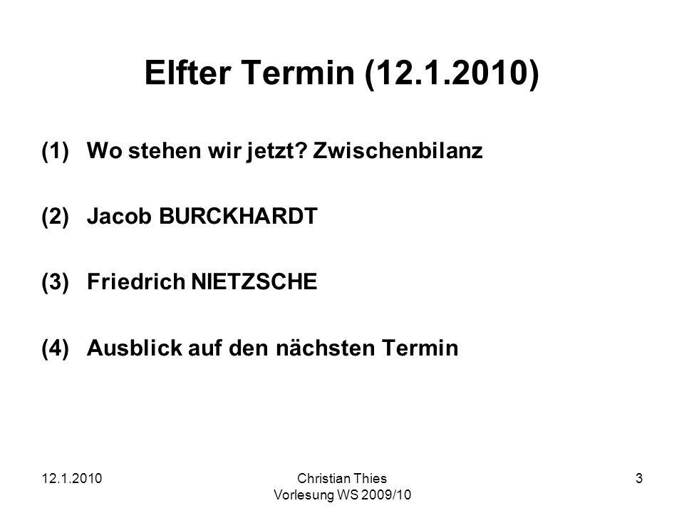 12.1.2010Christian Thies Vorlesung WS 2009/10 3 Elfter Termin (12.1.2010) (1)Wo stehen wir jetzt? Zwischenbilanz (2)Jacob BURCKHARDT (3)Friedrich NIET