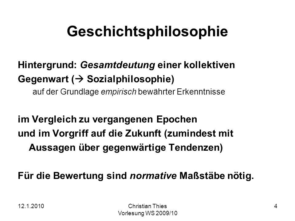 12.1.2010Christian Thies Vorlesung WS 2009/10 4 Geschichtsphilosophie Hintergrund: Gesamtdeutung einer kollektiven Gegenwart ( Sozialphilosophie) auf