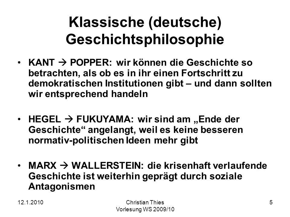 12.1.2010Christian Thies Vorlesung WS 2009/10 5 Klassische (deutsche) Geschichtsphilosophie KANT POPPER: wir können die Geschichte so betrachten, als