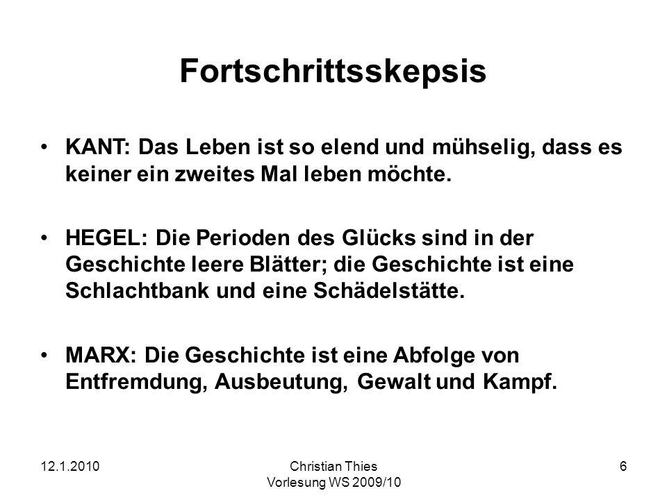 12.1.2010Christian Thies Vorlesung WS 2009/10 7 Zwei wichtige Defizite in den Geschichtsphilosophien von Kant, Hegel und Marx sowie ihren Nachfolgern (1)Fortschritt Erfahrungen des 20.