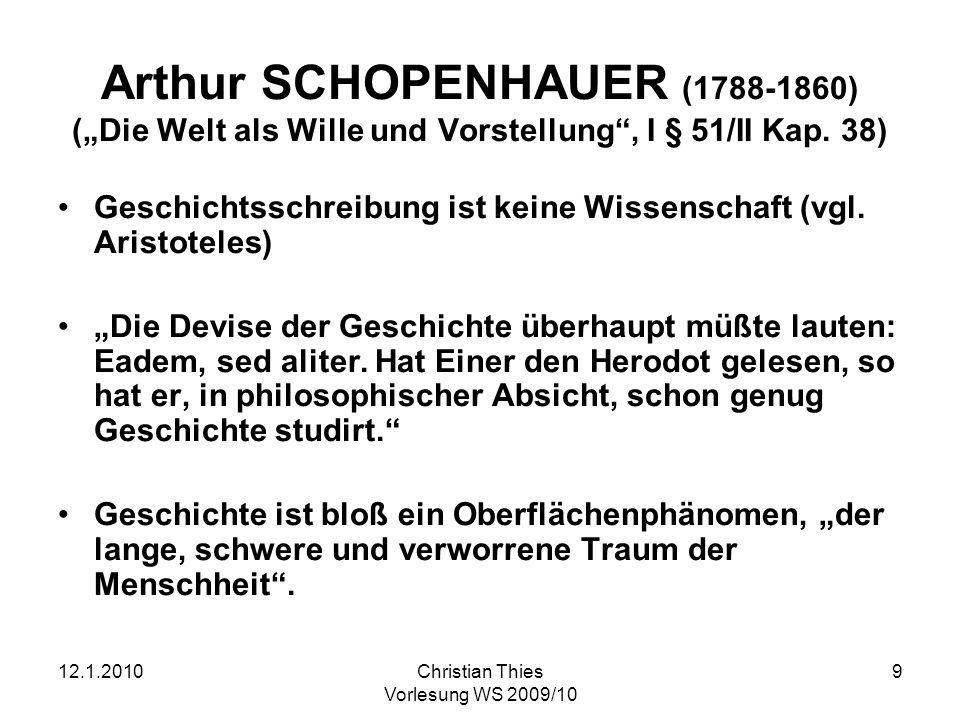 12.1.2010Christian Thies Vorlesung WS 2009/10 9 Arthur SCHOPENHAUER (1788-1860) (Die Welt als Wille und Vorstellung, I § 51/II Kap. 38) Geschichtsschr
