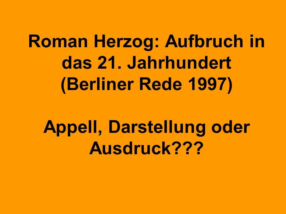 Roman Herzog: Aufbruch in das 21. Jahrhundert (Berliner Rede 1997) Appell, Darstellung oder Ausdruck???