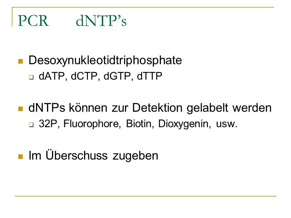 PCRdNTPs Desoxynukleotidtriphosphate dATP, dCTP, dGTP, dTTP dNTPs können zur Detektion gelabelt werden 32P, Fluorophore, Biotin, Dioxygenin, usw. Im Ü