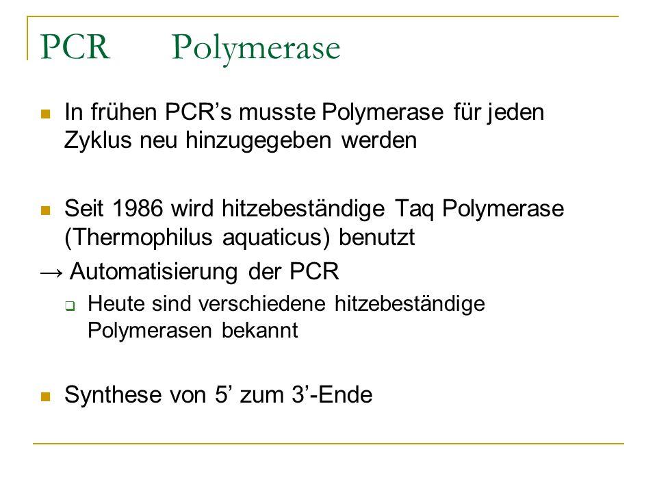 PCR Polymerase In frühen PCRs musste Polymerase für jeden Zyklus neu hinzugegeben werden Seit 1986 wird hitzebeständige Taq Polymerase (Thermophilus a
