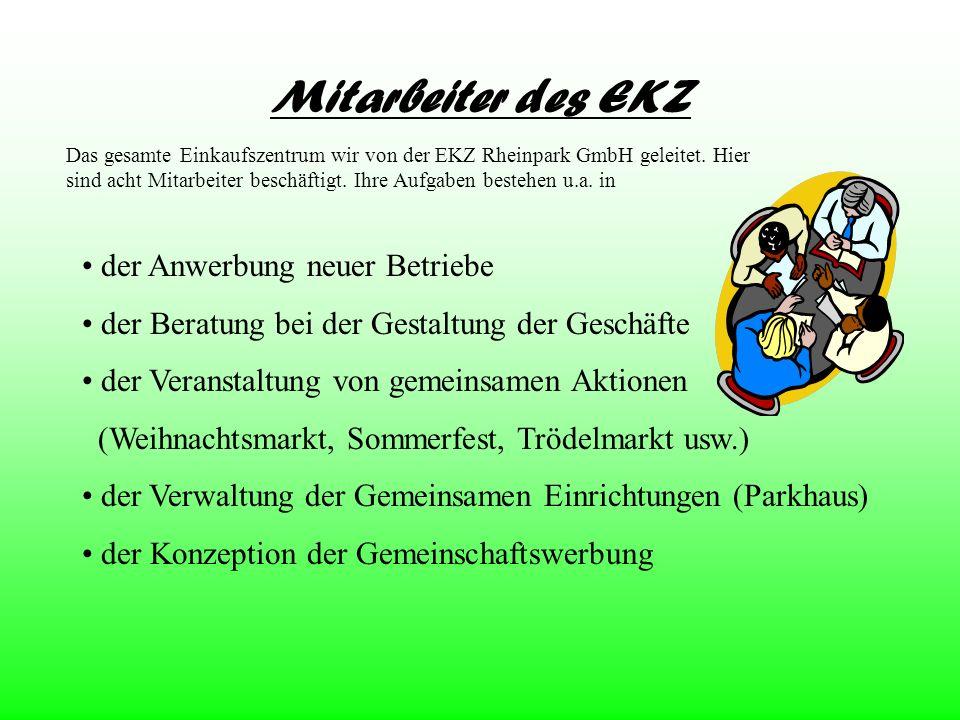 Mitarbeiter des EKZ Das gesamte Einkaufszentrum wir von der EKZ Rheinpark GmbH geleitet. Hier sind acht Mitarbeiter beschäftigt. Ihre Aufgaben bestehe
