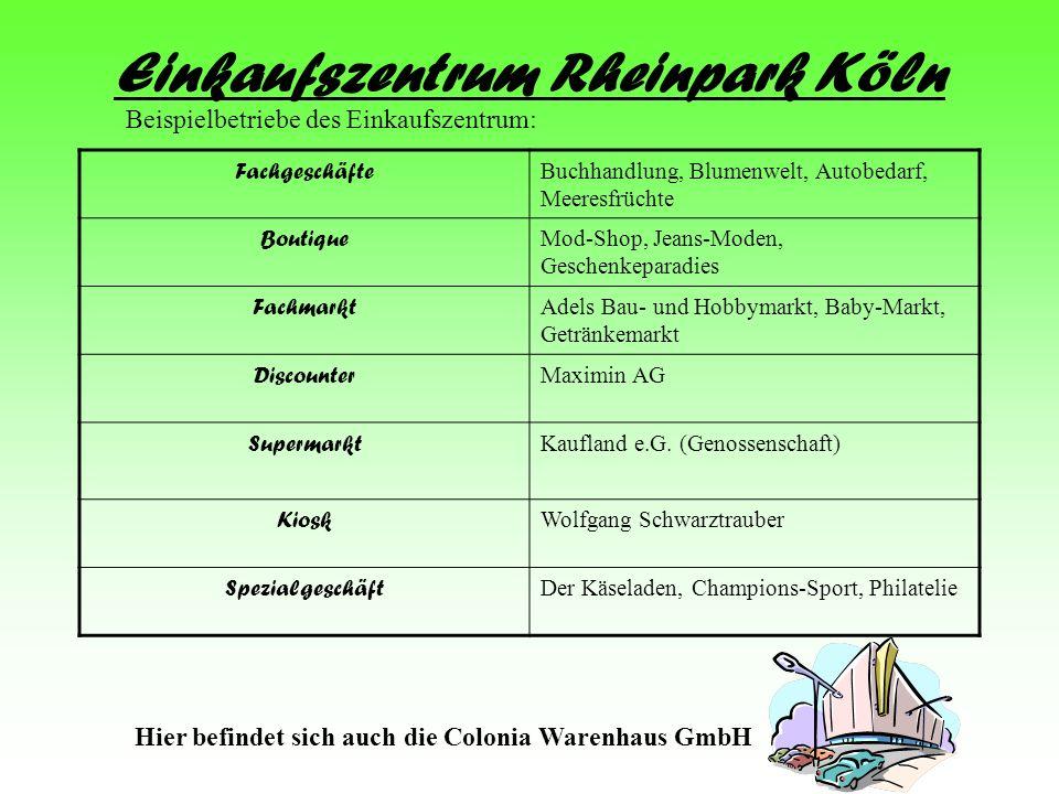 Einkaufszentrum Rheinpark Köln Beispielbetriebe des Einkaufszentrum: Fachgeschäfte Buchhandlung, Blumenwelt, Autobedarf, Meeresfrüchte Boutique Mod-Sh
