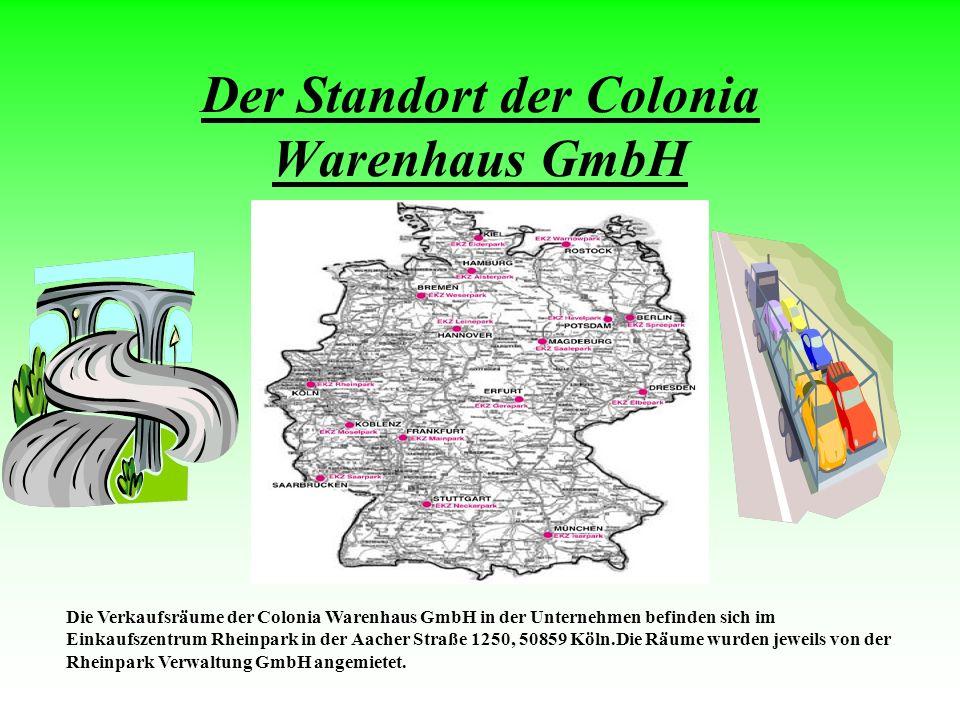 Der Standort der Colonia Warenhaus GmbH Die Verkaufsräume der Colonia Warenhaus GmbH in der Unternehmen befinden sich im Einkaufszentrum Rheinpark in