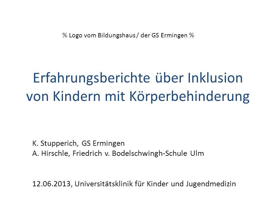 Erfahrungsberichte über Inklusion von Kindern mit Körperbehinderung K. Stupperich, GS Ermingen A. Hirschle, Friedrich v. Bodelschwingh-Schule Ulm 12.0