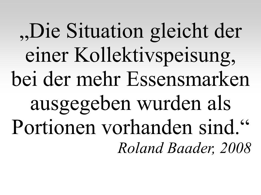 Die Situation gleicht der einer Kollektivspeisung, bei der mehr Essensmarken ausgegeben wurden als Portionen vorhanden sind. Roland Baader, 2008